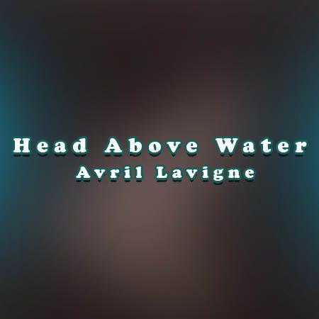 دانلود آهنگ Head Above Water از Avril Lavigne