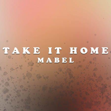 دانلود آهنگ Take It Home از Mabel