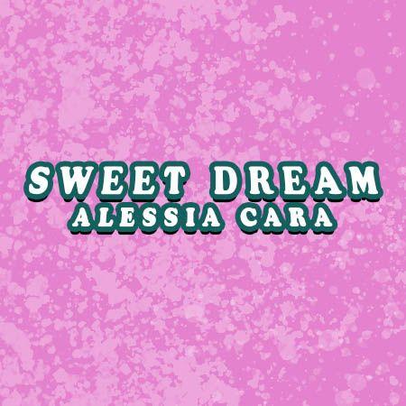 دانلود آهنگ Sweet Dream از Alessia Cara