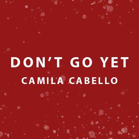 دانلود آهنگ Don't Go Yet از Camila Cabello