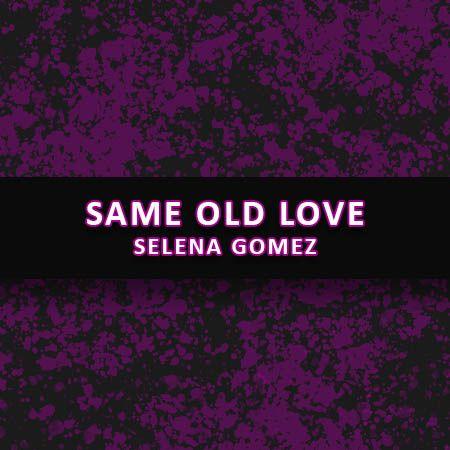 دانلود آهنگ Same Old Love از سلنا گومز