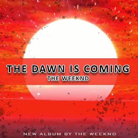 دانلود آلبوم The Dawn Is Coming از The Weeknd د ویکند
