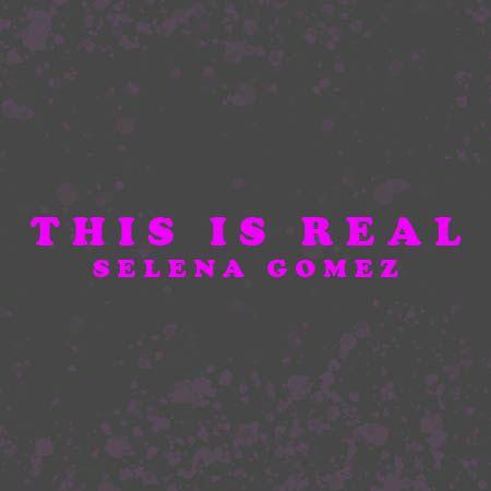دانلود آهنگ This is Real از Selena Gomez