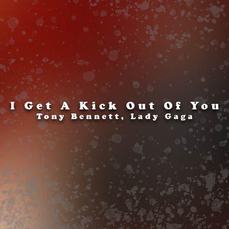 دانلود آهنگ I Get A Kick Out Of You از Tony Bennett, Lady Gaga